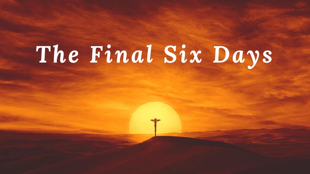 The Final Six Days